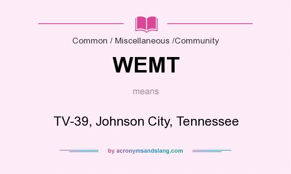 What does WEMT mean? It stands for TV-39, Johnson City, Tennessee