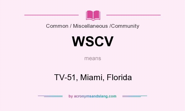 What does WSCV mean? It stands for TV-51, Miami, Florida