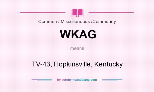 What does WKAG mean? It stands for TV-43, Hopkinsville, Kentucky