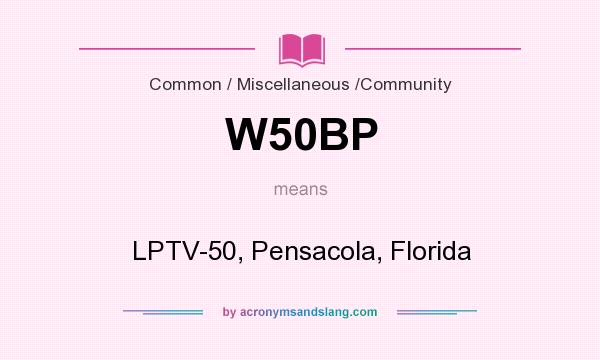 What does W50BP mean? It stands for LPTV-50, Pensacola, Florida