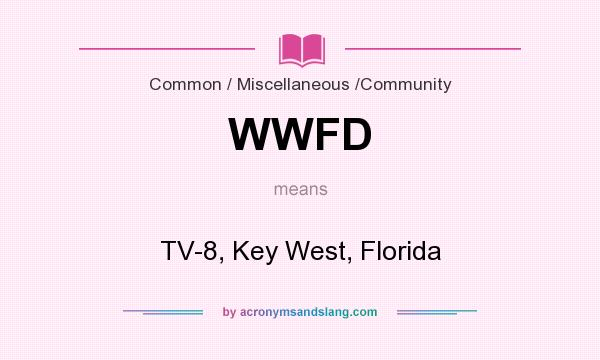 What does WWFD mean? It stands for TV-8, Key West, Florida