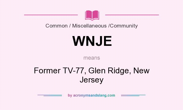 What does WNJE mean? It stands for Former TV-77, Glen Ridge, New Jersey