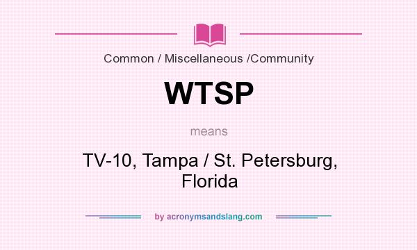 What does WTSP mean? It stands for TV-10, Tampa / St. Petersburg, Florida