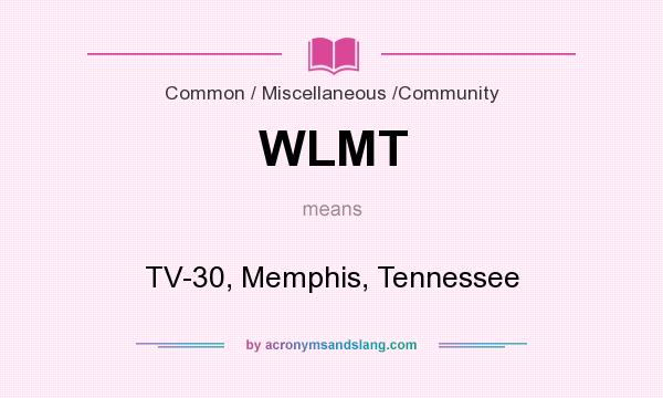 What does WLMT mean? It stands for TV-30, Memphis, Tennessee