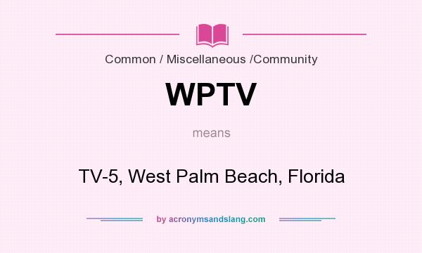 What does WPTV mean? It stands for TV-5, West Palm Beach, Florida
