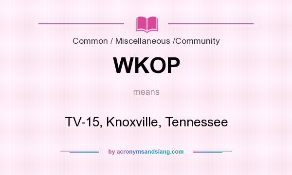 What does WKOP mean? It stands for TV-15, Knoxville, Tennessee