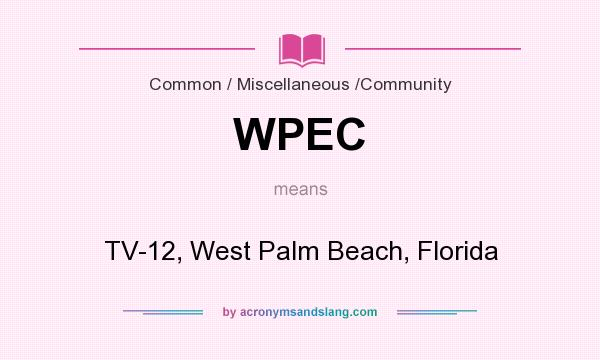 What does WPEC mean? It stands for TV-12, West Palm Beach, Florida