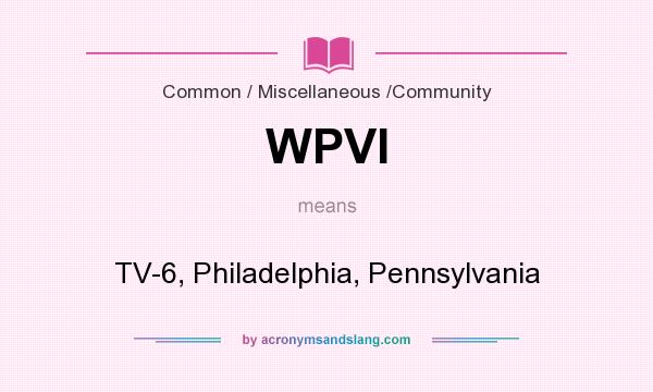 What does WPVI mean? It stands for TV-6, Philadelphia, Pennsylvania