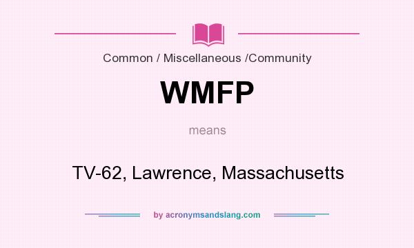 What does WMFP mean? It stands for TV-62, Lawrence, Massachusetts