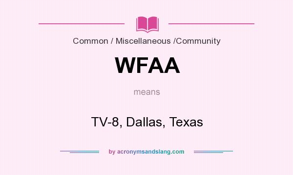 What does WFAA mean? It stands for TV-8, Dallas, Texas