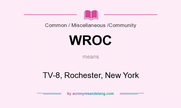 What does WROC mean? It stands for TV-8, Rochester, New York