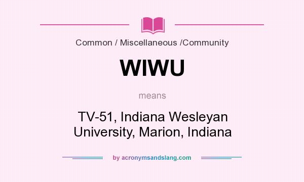 What does WIWU mean? It stands for TV-51, Indiana Wesleyan University, Marion, Indiana