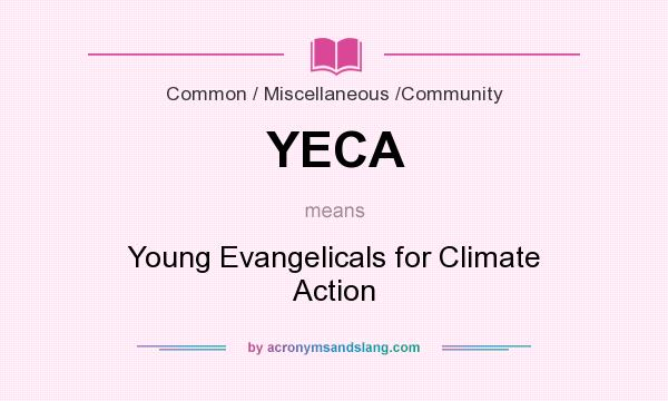 What does YECA mean? It stands for Young Evangelicals for Climate Action