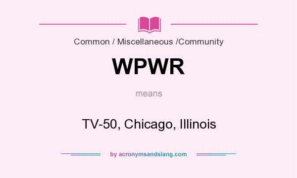 What does WPWR mean? It stands for TV-50, Chicago, Illinois