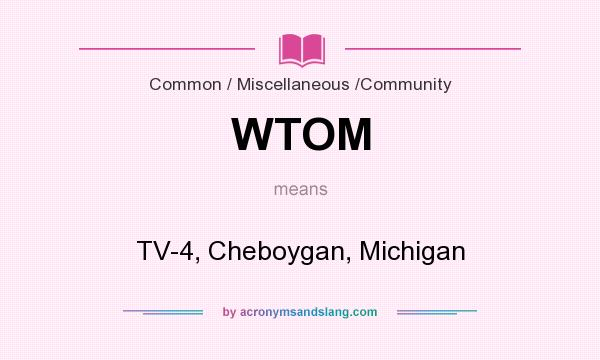 What does WTOM mean? It stands for TV-4, Cheboygan, Michigan