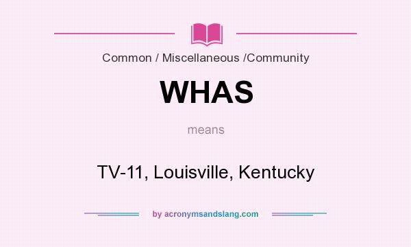 What does WHAS mean? It stands for TV-11, Louisville, Kentucky