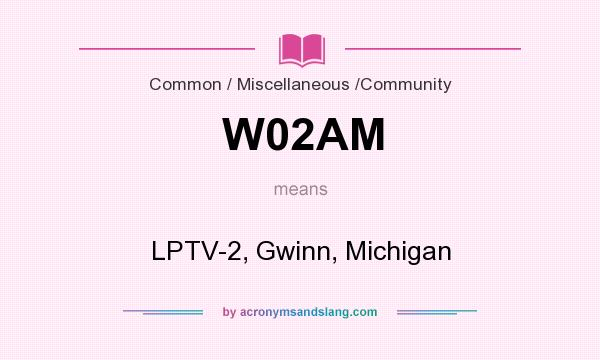 What does W02AM mean? It stands for LPTV-2, Gwinn, Michigan