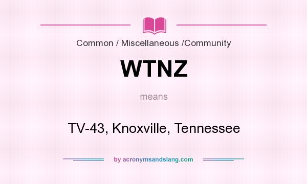 What does WTNZ mean? It stands for TV-43, Knoxville, Tennessee
