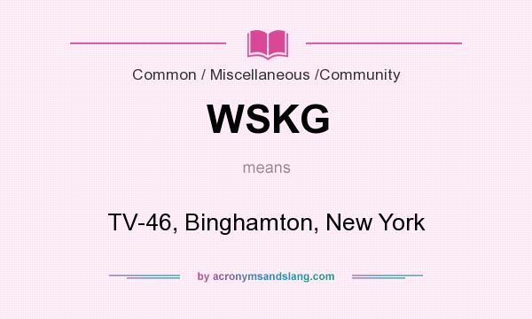 What does WSKG mean? It stands for TV-46, Binghamton, New York