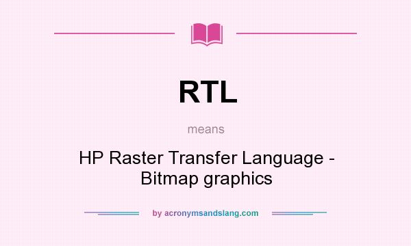 What does RTL mean? It stands for HP Raster Transfer Language - Bitmap graphics