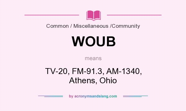 What does WOUB mean? It stands for TV-20, FM-91.3, AM-1340, Athens, Ohio