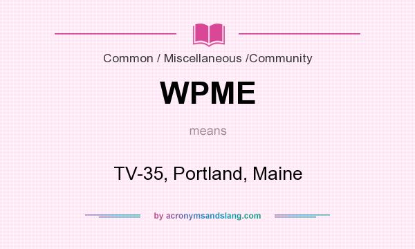 What does WPME mean? It stands for TV-35, Portland, Maine