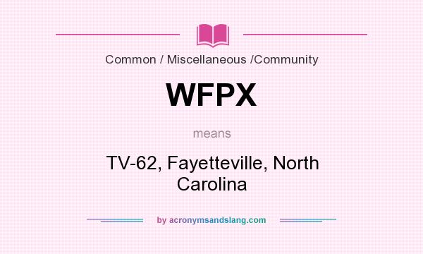 What does WFPX mean? It stands for TV-62, Fayetteville, North Carolina