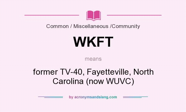 What does WKFT mean? It stands for former TV-40, Fayetteville, North Carolina (now WUVC)