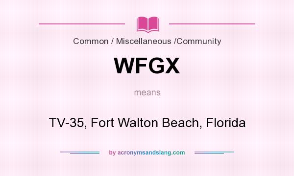 What does WFGX mean? It stands for TV-35, Fort Walton Beach, Florida