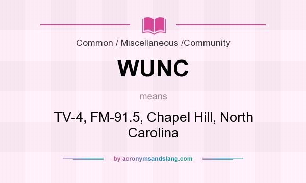 What does WUNC mean? It stands for TV-4, FM-91.5, Chapel Hill, North Carolina