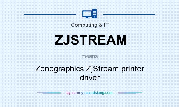What does ZJSTREAM mean? It stands for Zenographics ZjStream printer driver