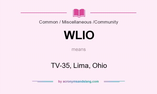 What does WLIO mean? It stands for TV-35, Lima, Ohio