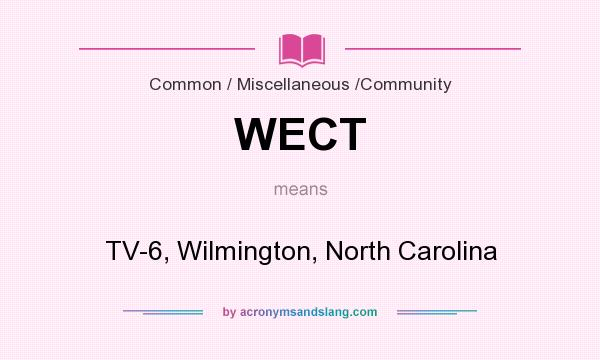 What does WECT mean? It stands for TV-6, Wilmington, North Carolina