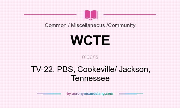 What does WCTE mean? It stands for TV-22, PBS, Cookeville/ Jackson, Tennessee