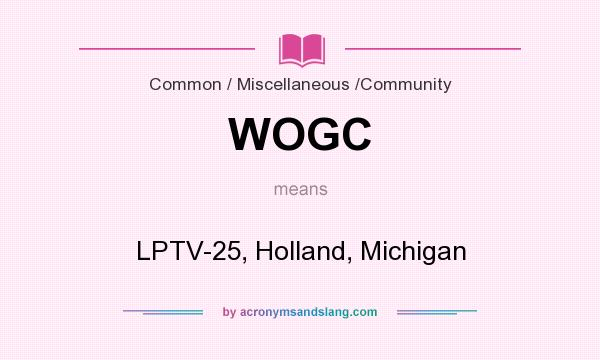 What does WOGC mean? It stands for LPTV-25, Holland, Michigan