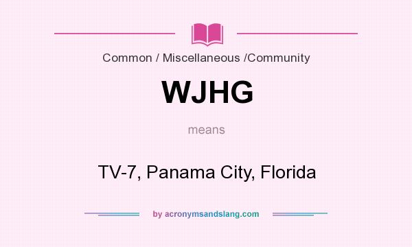 What does WJHG mean? It stands for TV-7, Panama City, Florida