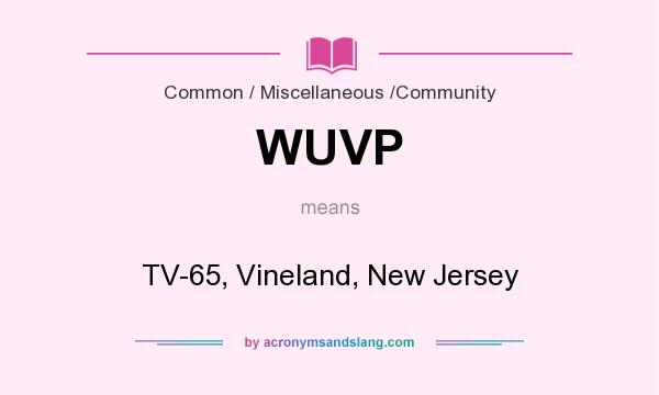 What does WUVP mean? It stands for TV-65, Vineland, New Jersey