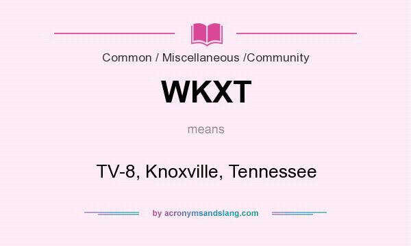 What does WKXT mean? It stands for TV-8, Knoxville, Tennessee