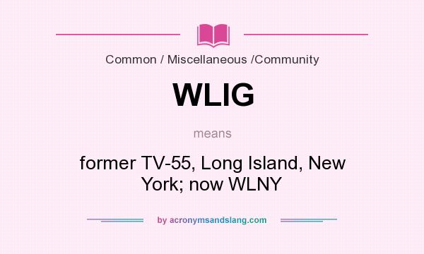 What does WLIG mean? It stands for former TV-55, Long Island, New York; now WLNY