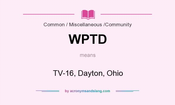 What does WPTD mean? It stands for TV-16, Dayton, Ohio