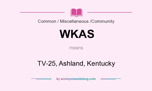 What does WKAS mean? It stands for TV-25, Ashland, Kentucky