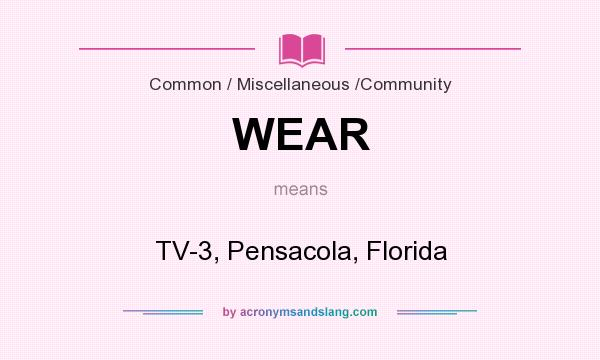 What does WEAR mean? It stands for TV-3, Pensacola, Florida
