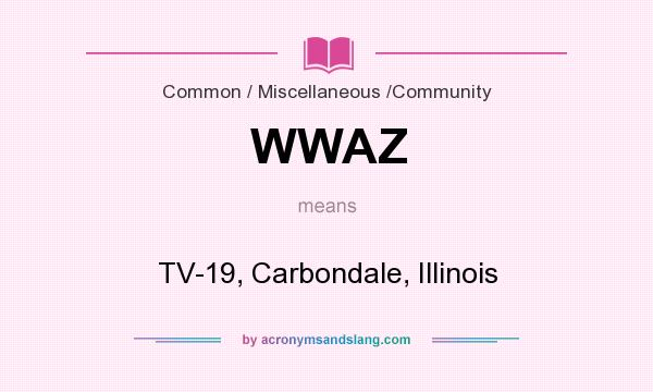 What does WWAZ mean? It stands for TV-19, Carbondale, Illinois