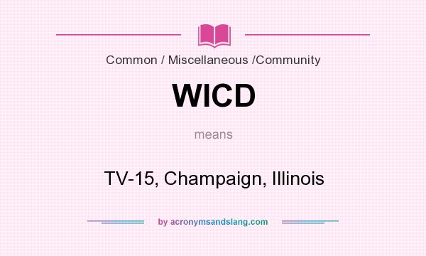 What does WICD mean? It stands for TV-15, Champaign, Illinois