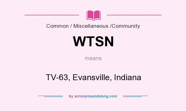 What does WTSN mean? It stands for TV-63, Evansville, Indiana