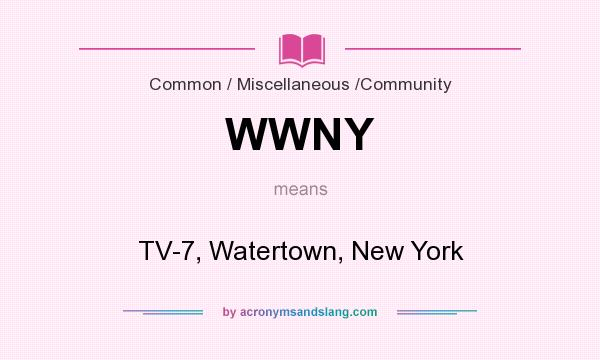 What does WWNY mean? It stands for TV-7, Watertown, New York