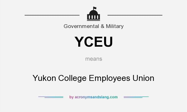 What does YCEU mean? It stands for Yukon College Employees Union