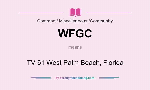 What does WFGC mean? It stands for TV-61 West Palm Beach, Florida