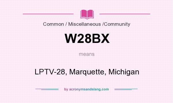 What does W28BX mean? It stands for LPTV-28, Marquette, Michigan