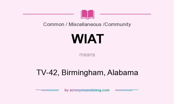 What does WIAT mean? It stands for TV-42, Birmingham, Alabama